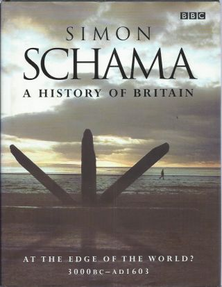 History of Britain: At the Edge of the World? 3000BC - AD1603. Simon Schama.