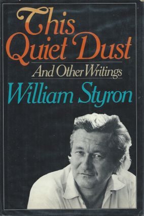This Quiet Dust _ And Other Writings. William Styron.