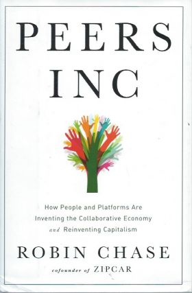 Peers Inc _ How People and Platforms Are Inventing the Collaborative Economy and Reinventing...