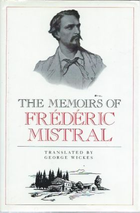 The Memoirs of Frederic Mistral. Frederic Mistral, George Wickes, trans