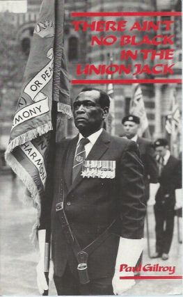 There Ain't No Black in the Union Jack__ The Cultural Politics of Race and Nation. Paul Gilroy