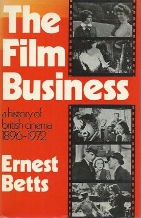 The Film Business___ A History of British Cinema 1896-1972. Ernest Betts