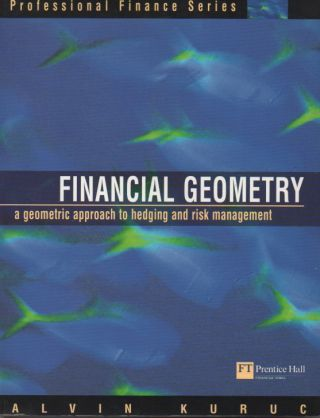 Financial Geometry__a geometric approach to hedging and risk management. Alvin Kuruc