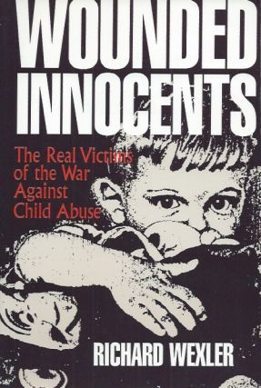 Wounded Innocents___ The Real Victims of the War Against Child Abuse. Richard Wexler