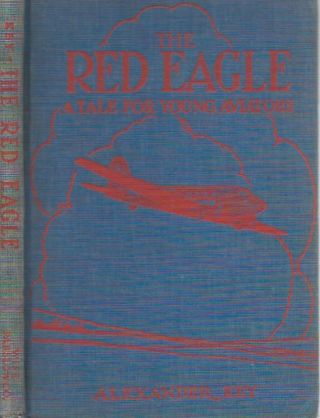 The Red Eagle__Being the Adventurous Tale of Two Young Flyers. Alexander Key