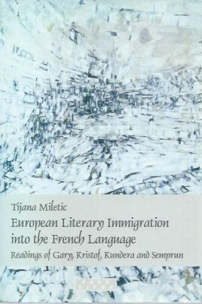 European Literary Immigration into the French Language__ Readings of Gary, Kristof, Kundera and...