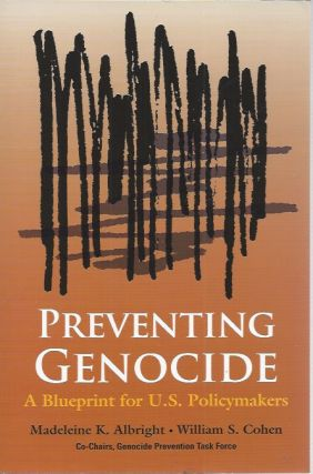 Preventing Genocide: A Blueprint for U.S. Policymakers. Madeleine K. Albright, William S. Cohen