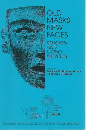 Old Masks, New Faces__ Religion and Latino Identities. Anthony M. Stevens-Arroyo, Gilbert R....