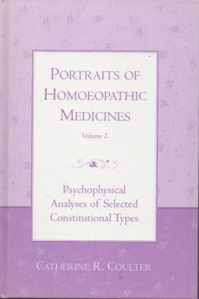 Portraits of Homoeopathic Medicines Volume 2 Psychophysical Analyses of Selected Constitutional...