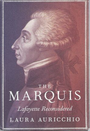 The Marquis__Lafayette Reconsidered. Laura Auricchio