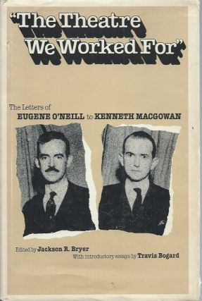 """The Theatre We Worked For""__The Letters of Eugene O'Neill to Kenneth MacGowan. Eugene O'Neill"