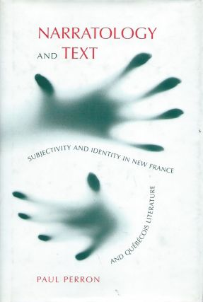 Narratology and Text__Subjectivity and Identity in New France and Quebecois Literature. Paul Perron