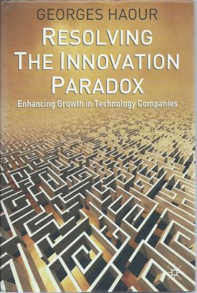 Resolving the Innovation Paradox__Enhancing Growth in Technology Companies. Georges Haour