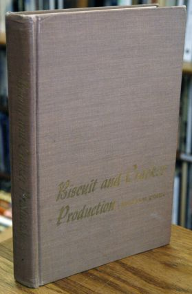 Biscuit and Cracker Production__A Manual on the Technology and Practice of Biscuit, Cracker and Cookie Manufacture, including Formulas. Ralph M. Bohn.