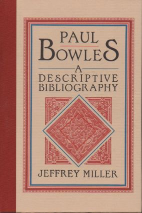 Paul Bowles__A Descriptive Bibliography. Jeffrey Miller
