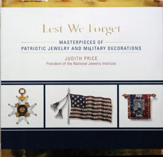 Lest We Forget__Masterpieces of Patriotic Jewelry and Military Decorations. Judith Price