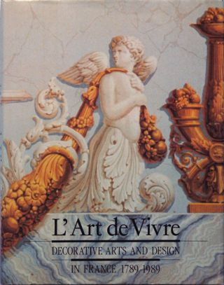 L'Art de Vivre__Decorative Arts and Design in France 1789-1989. Nancy Aakre