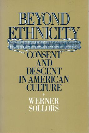Beyond Ethnicity__Consent and Descent in American Culture. Werner Sollors