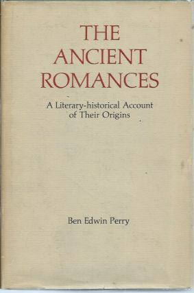 The Ancient Romances__A Literary-historical Account of Their Origins. Ben Edwin Perry