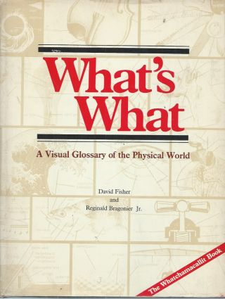 What's What__A Visual Glossary of the Physical World. David Fisher, Reginald Bragonier