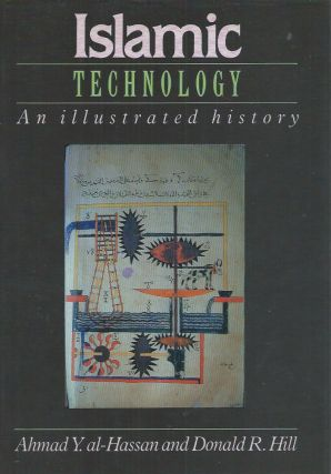 Islamic Technology__An Illustrated History. Ahmad Y. al-Hassan, Donald R. Hill