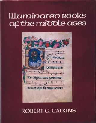 Illuminated Books of the Middle Ages. Robert G. Calkins