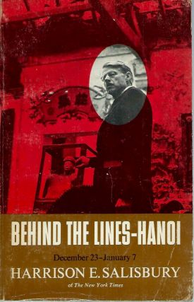 Behind the Lines-Hanoi, December 23 1966 - January 7 1967. Harrison E. Salisbury