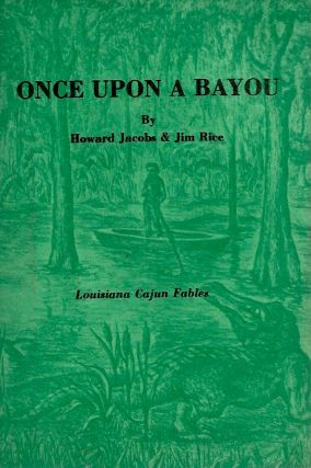 Once Upon a Bayou__Louisiana Cajun Fables. Howard Jacobs, Jim Rice