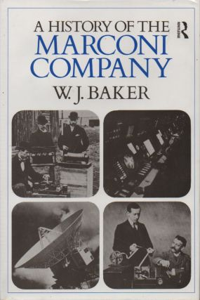 A History of the Marconi Company. W. J. Baker