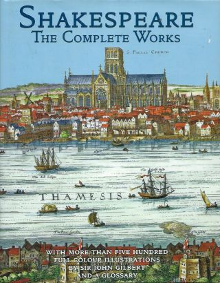 Shakespeare__The Complete Works, with more than five hundred full colour illustrations. William...