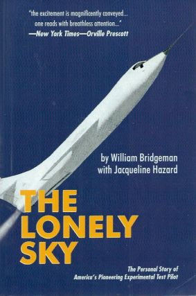 The Lonely Sky__The Personal Story of America's Pioneering Experimental Test Pilot. William...