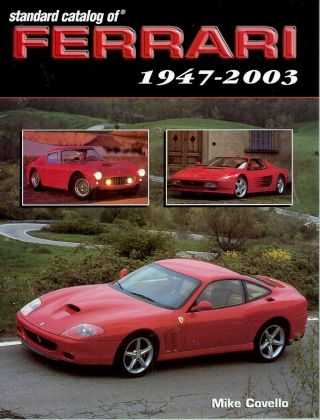 Standard Catalog of Ferrari, 1947-2003. Mike Covello