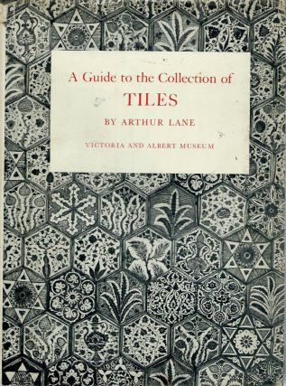 A Guide to the Collection of Tiles. Arthur Lane