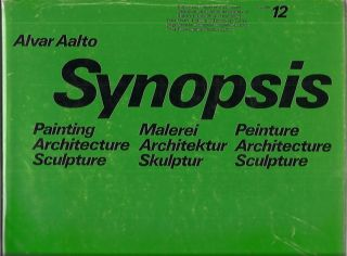 Synopsis: painting, architecture, sculpture: Malerei, Architektur, Skulptur. Peinture, architecture, sculpture (History and theory of architecture, v. 12). Alvar Aalto.