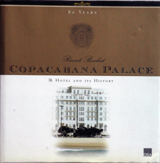 Copacabana Palace__A Hotel and Its History. Ricardo Boechat