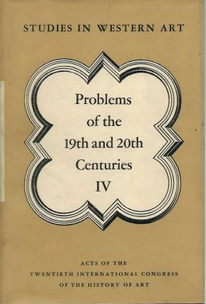 Problems of the 19th and 20th Centuries__Studies in Western Art, vol. 4. Acts of the Twentieth...