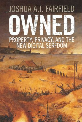 Owned__Property, Privacy, and the New Digital Serfdom. Joshua A. T. Fairfield