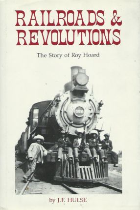 Railroads & Revolutions__The Story of Roy Hoard. J. F. Hulse