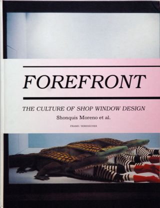 Forefront__The Culture of Shop Window Design. Shonquis Moreon