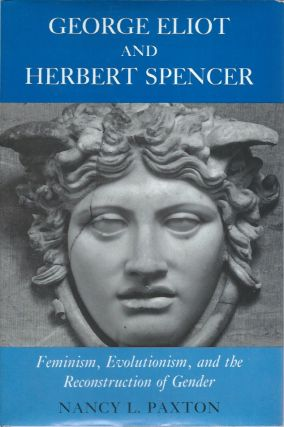 George Eliot and Herbert Spencer__Feminism, Evolutionism, and the Reconstruction of Gender. Nancy...