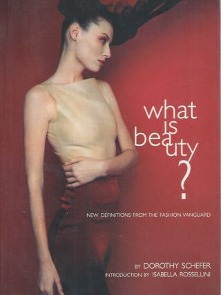 What is Beauty?__New Definitions from the Fashion Vanguard. Dorothy Schefer