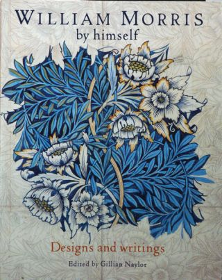 William Morris by himself__Designs and writings. William Morris, Gillian Naylor.