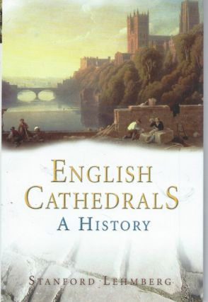 English Cathedrals__A History. Stanford Lehmberg