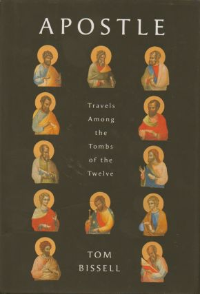 Apostle__Travels Among the Tombs of the Twelve. Tom Bissell