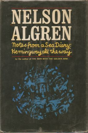Notes from a Sea Diary: Hemingway all the way. Nelson Algren
