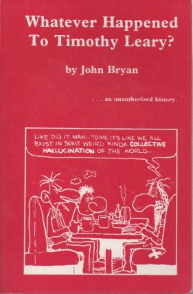 Whatever Happened to Timothy Leary? John Bryan
