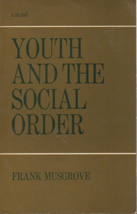 Youth and the Social Order. Frank Musgrove