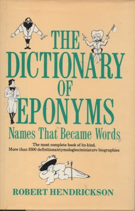 The Dictionary of Eponyms__Names That Became Words. Robert Hendrickson