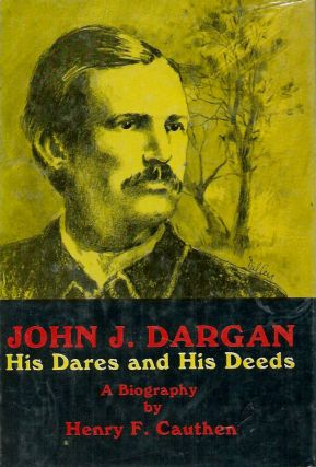 John J. Dargan__His Dares and His Deeds. Henry F. Cauthen