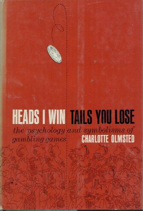 Heads I Win Tails You Lose__The psychology and symbolisms of gambling games. Charlotte Olmsted.